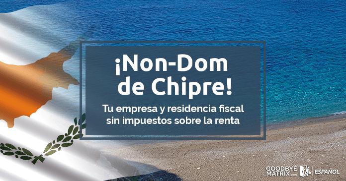 Non-Dom de Chipre ¡Tu empresa y residencia fiscal libre impuestos!