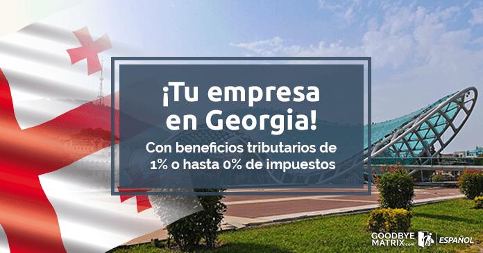 Tu empresa en Georgia con beneficios tributarios
